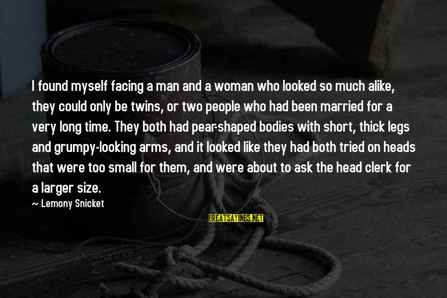 Grumpy People Sayings By Lemony Snicket: I found myself facing a man and a woman who looked so much alike, they