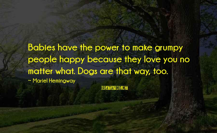 Grumpy People Sayings By Mariel Hemingway: Babies have the power to make grumpy people happy because they love you no matter