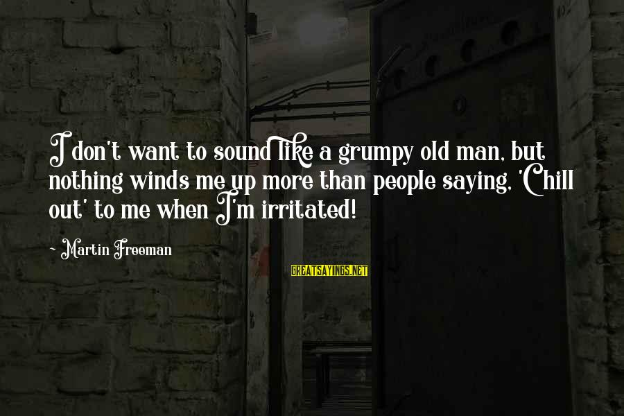 Grumpy People Sayings By Martin Freeman: I don't want to sound like a grumpy old man, but nothing winds me up