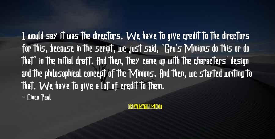 Gru's Sayings By Cinco Paul: I would say it was the directors. We have to give credit to the directors