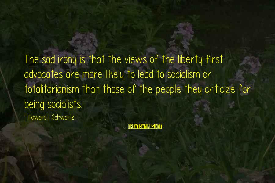 Gru's Sayings By Howard I. Schwartz: The sad irony is that the views of the liberty-first advocates are more likely to