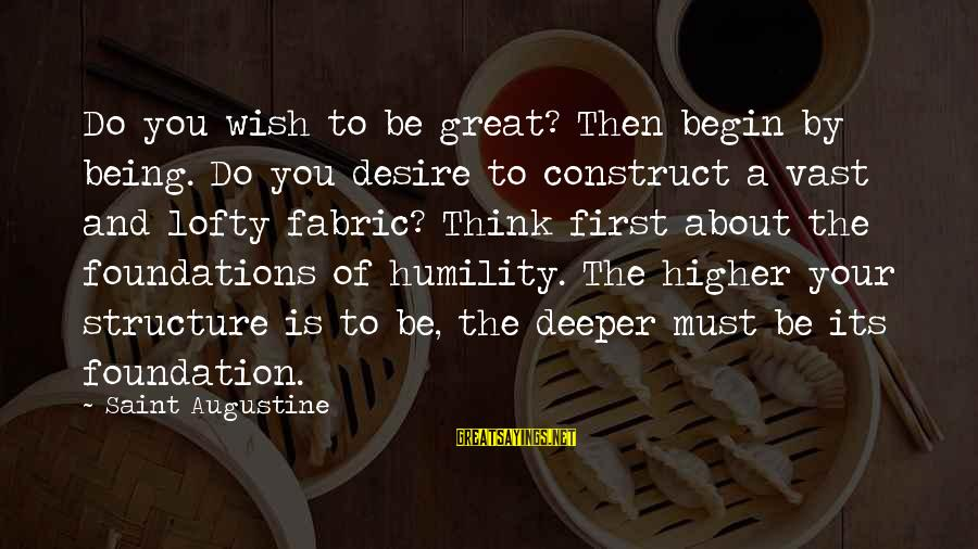 Gru's Sayings By Saint Augustine: Do you wish to be great? Then begin by being. Do you desire to construct