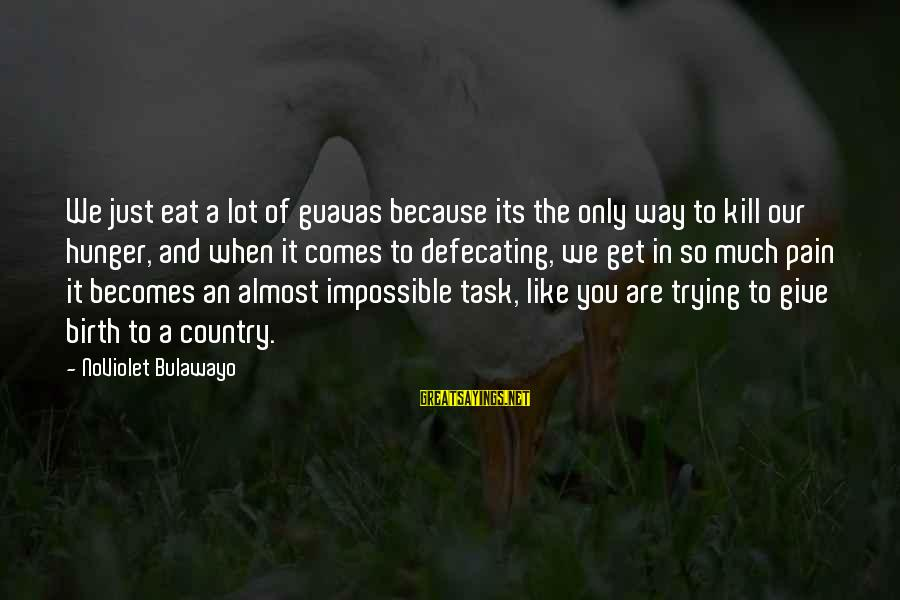Guavas Sayings By NoViolet Bulawayo: We just eat a lot of guavas because its the only way to kill our