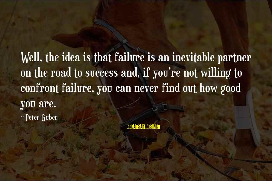 Guber Sayings By Peter Guber: Well, the idea is that failure is an inevitable partner on the road to success