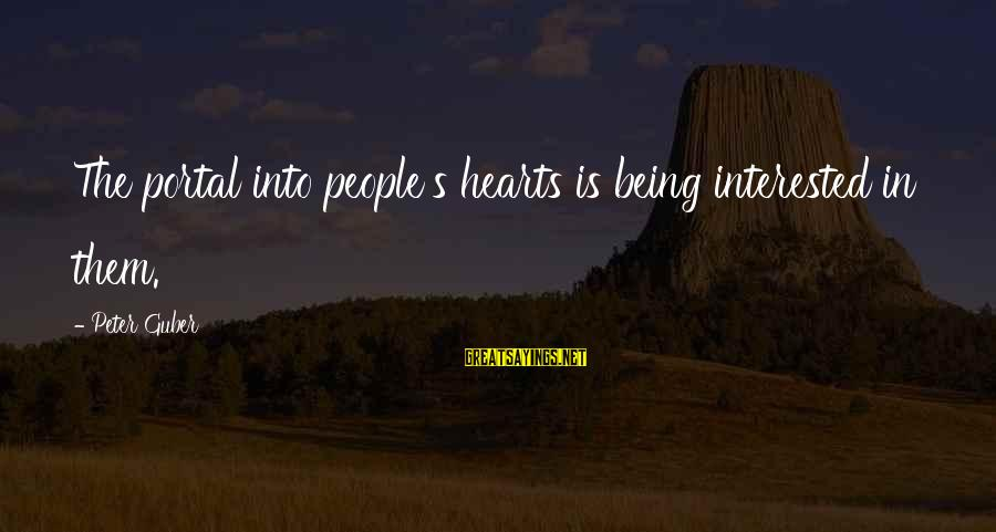 Guber Sayings By Peter Guber: The portal into people's hearts is being interested in them.