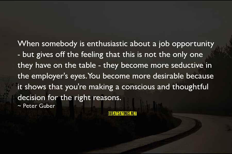 Guber Sayings By Peter Guber: When somebody is enthusiastic about a job opportunity - but gives off the feeling that