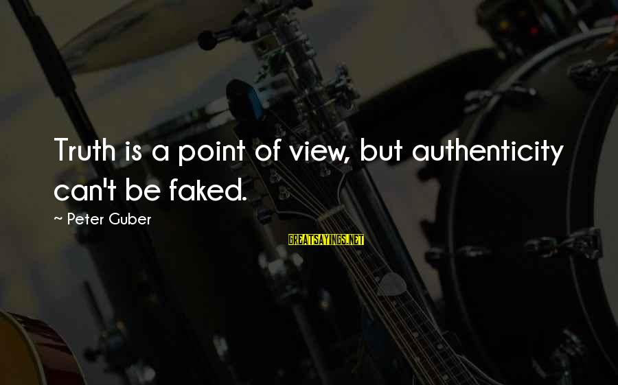 Guber Sayings By Peter Guber: Truth is a point of view, but authenticity can't be faked.