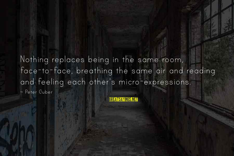 Guber Sayings By Peter Guber: Nothing replaces being in the same room, face-to-face, breathing the same air and reading and