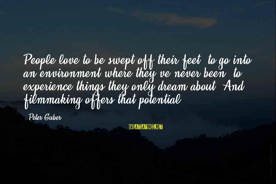 Guber Sayings By Peter Guber: People love to be swept off their feet, to go into an environment where they've