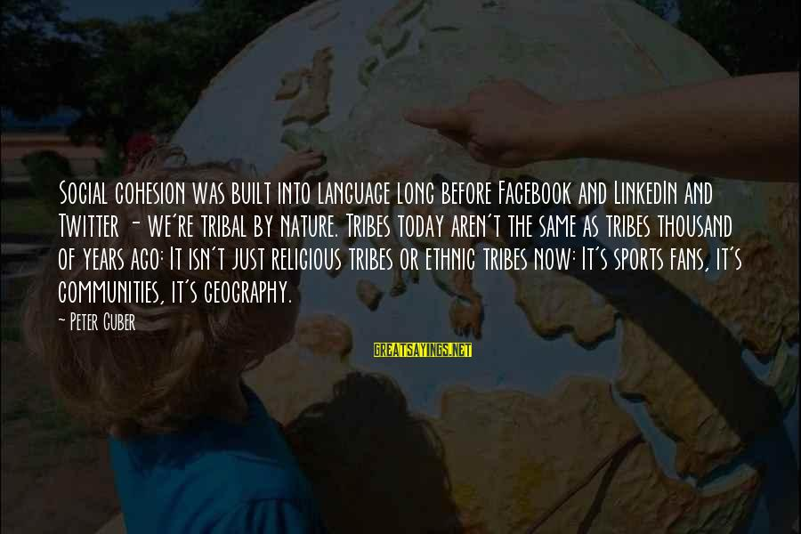 Guber Sayings By Peter Guber: Social cohesion was built into language long before Facebook and LinkedIn and Twitter - we're