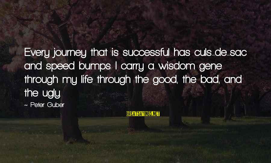 Guber Sayings By Peter Guber: Every journey that is successful has culs-de-sac and speed bumps. I carry a wisdom gene