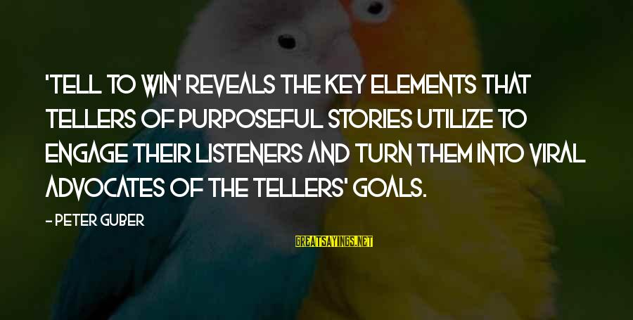 Guber Sayings By Peter Guber: 'Tell to Win' reveals the key elements that tellers of purposeful stories utilize to engage