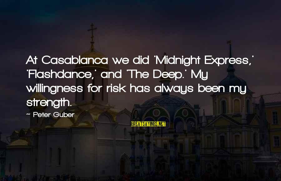 Guber Sayings By Peter Guber: At Casablanca we did 'Midnight Express,' 'Flashdance,' and 'The Deep.' My willingness for risk has