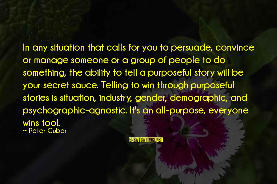 Guber Sayings By Peter Guber: In any situation that calls for you to persuade, convince or manage someone or a
