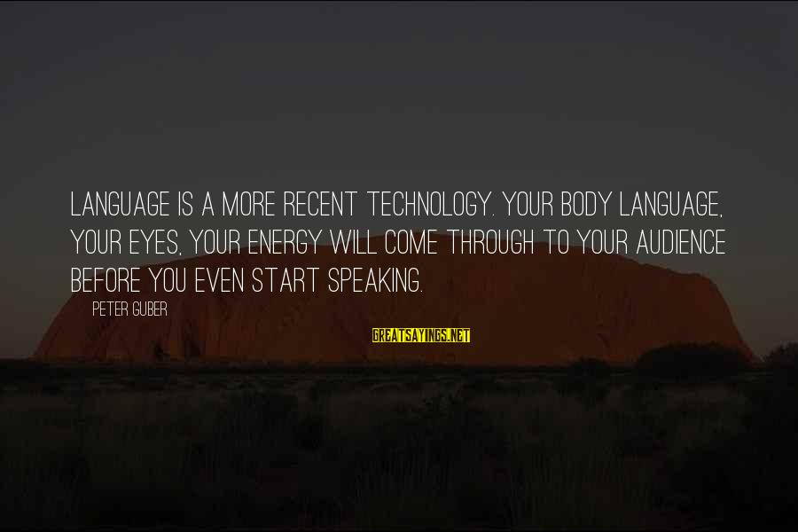 Guber Sayings By Peter Guber: Language is a more recent technology. Your body language, your eyes, your energy will come