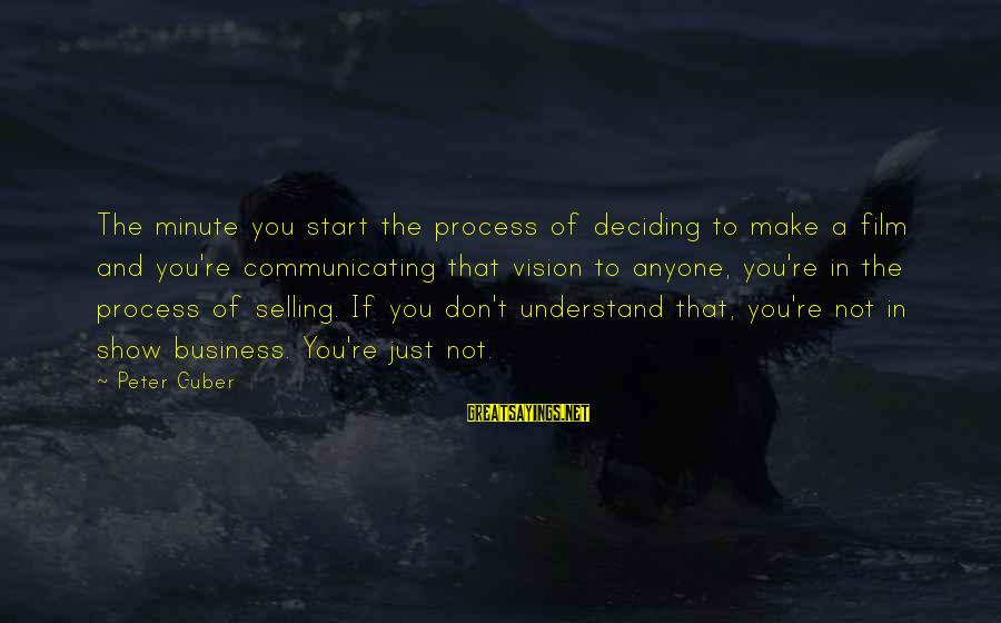 Guber Sayings By Peter Guber: The minute you start the process of deciding to make a film and you're communicating