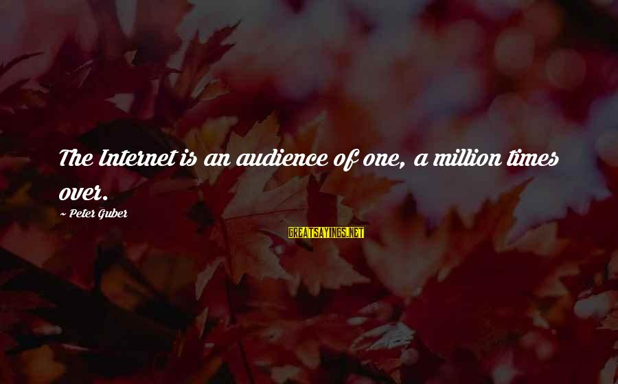 Guber Sayings By Peter Guber: The Internet is an audience of one, a million times over.