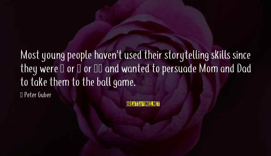 Guber Sayings By Peter Guber: Most young people haven't used their storytelling skills since they were 8 or 9 or