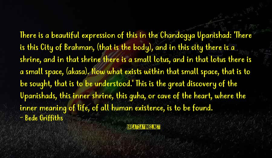 Guha Sayings By Bede Griffiths: There is a beautiful expression of this in the Chandogya Upanishad: 'There is this City