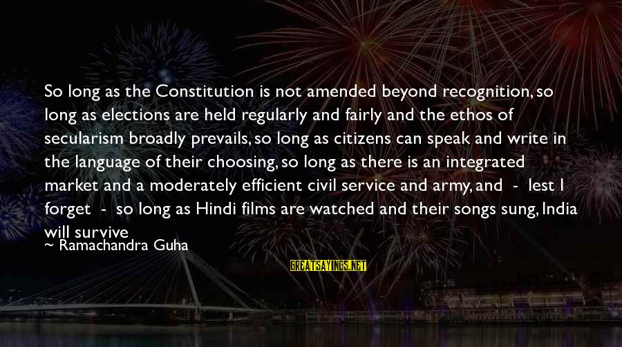 Guha Sayings By Ramachandra Guha: So long as the Constitution is not amended beyond recognition, so long as elections are