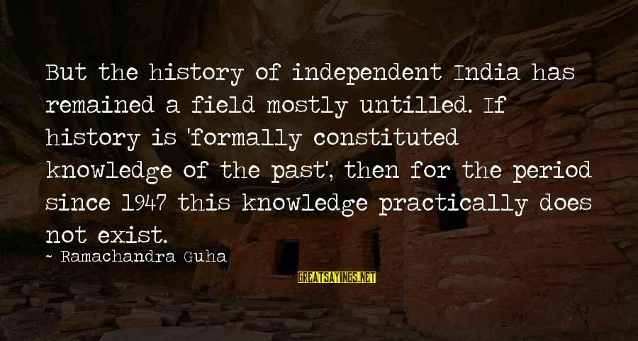 Guha Sayings By Ramachandra Guha: But the history of independent India has remained a field mostly untilled. If history is