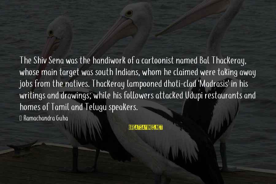 Guha Sayings By Ramachandra Guha: The Shiv Sena was the handiwork of a cartoonist named Bal Thackeray, whose main target