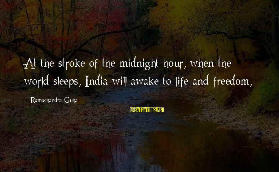 Guha Sayings By Ramachandra Guha: At the stroke of the midnight hour, when the world sleeps, India will awake to