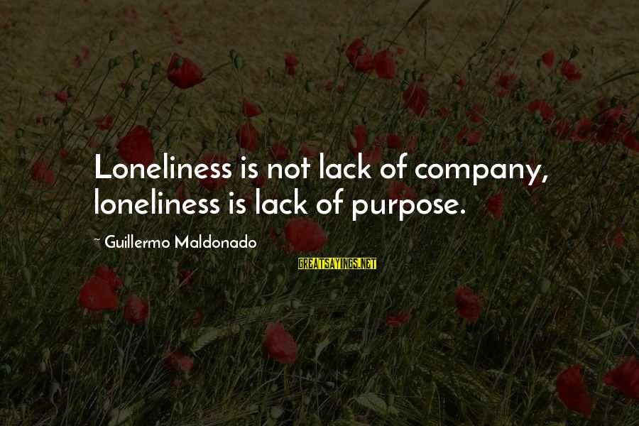 Guillermo Maldonado Sayings By Guillermo Maldonado: Loneliness is not lack of company, loneliness is lack of purpose.