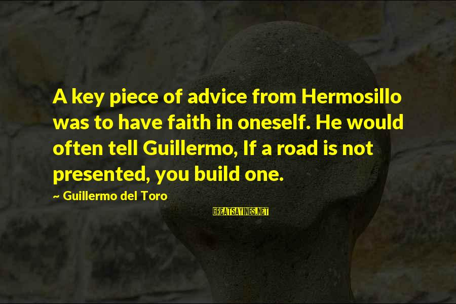 Guillermo Tell Sayings By Guillermo Del Toro: A key piece of advice from Hermosillo was to have faith in oneself. He would