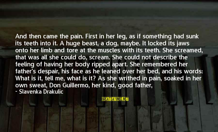 Guillermo Tell Sayings By Slavenka Drakulic: And then came the pain. First in her leg, as if something had sunk its