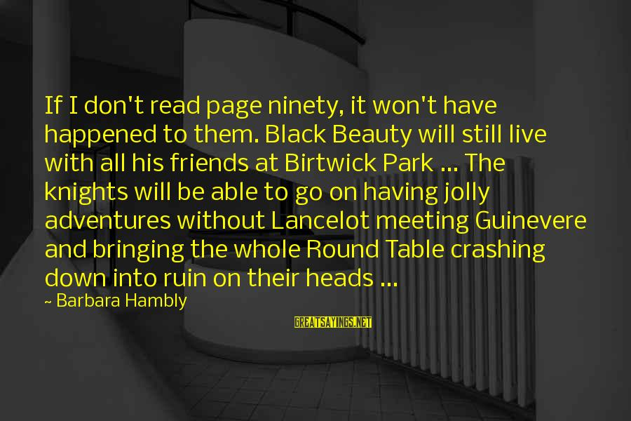 Guinevere Sayings By Barbara Hambly: If I don't read page ninety, it won't have happened to them. Black Beauty will