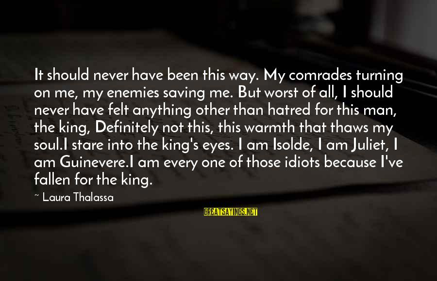 Guinevere Sayings By Laura Thalassa: It should never have been this way. My comrades turning on me, my enemies saving