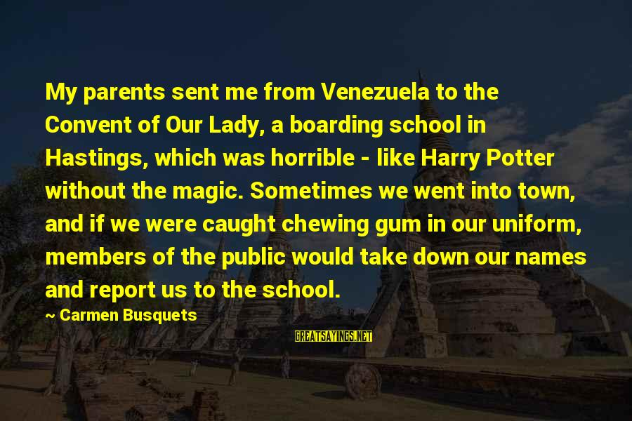 Gum Chewing In School Sayings By Carmen Busquets: My parents sent me from Venezuela to the Convent of Our Lady, a boarding school