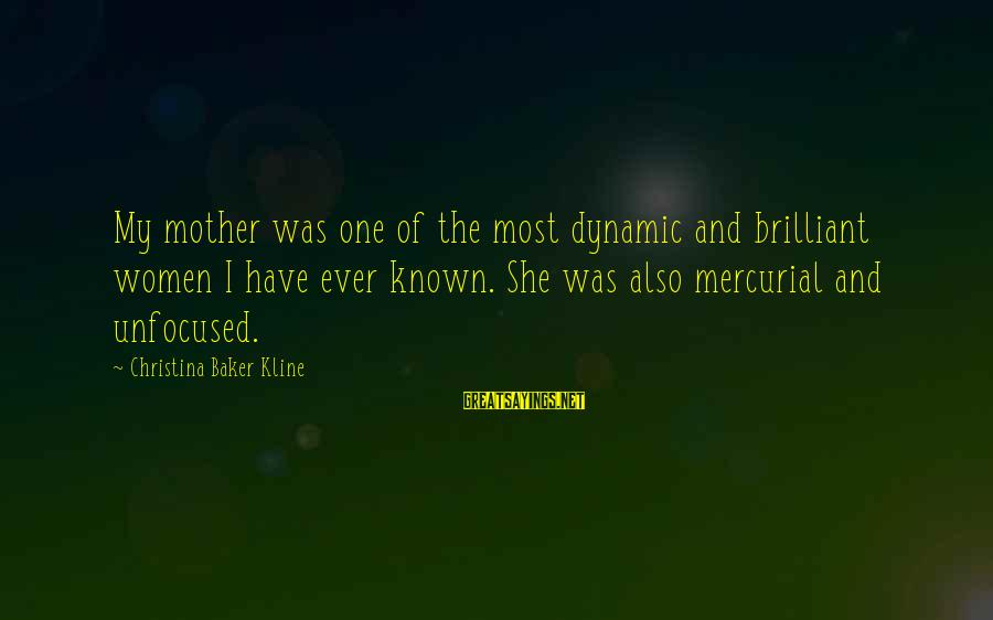 Gum Chewing In School Sayings By Christina Baker Kline: My mother was one of the most dynamic and brilliant women I have ever known.