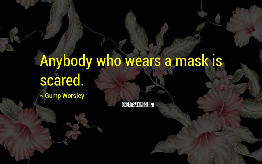Gump Worsley Sayings: Anybody who wears a mask is scared.