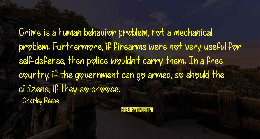 Gun Carry Sayings By Charley Reese: Crime is a human behavior problem, not a mechanical problem. Furthermore, if firearms were not