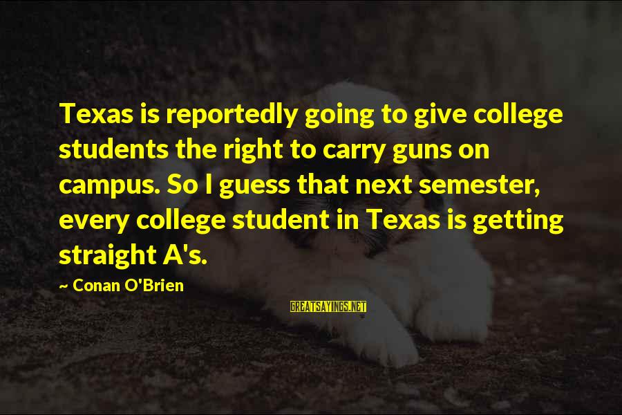 Gun Carry Sayings By Conan O'Brien: Texas is reportedly going to give college students the right to carry guns on campus.