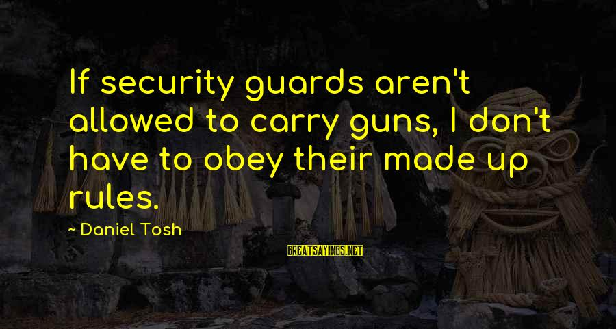 Gun Carry Sayings By Daniel Tosh: If security guards aren't allowed to carry guns, I don't have to obey their made