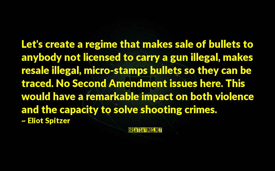 Gun Carry Sayings By Eliot Spitzer: Let's create a regime that makes sale of bullets to anybody not licensed to carry