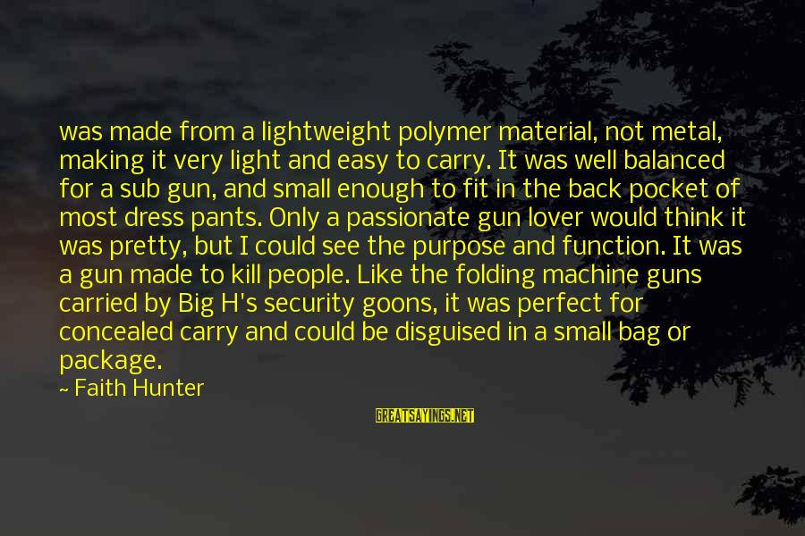 Gun Carry Sayings By Faith Hunter: was made from a lightweight polymer material, not metal, making it very light and easy