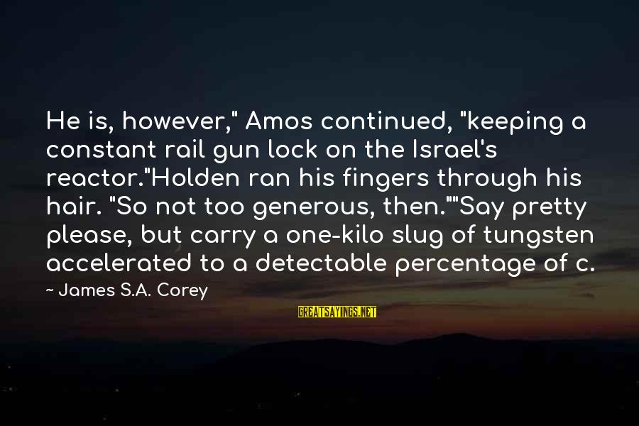 """Gun Carry Sayings By James S.A. Corey: He is, however,"""" Amos continued, """"keeping a constant rail gun lock on the Israel's reactor.""""Holden"""