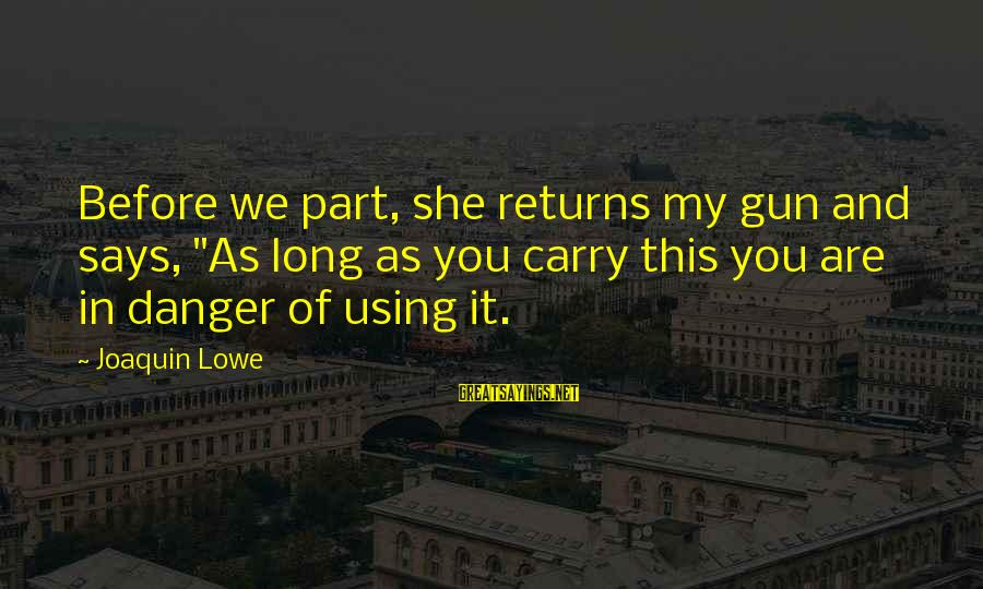 """Gun Carry Sayings By Joaquin Lowe: Before we part, she returns my gun and says, """"As long as you carry this"""