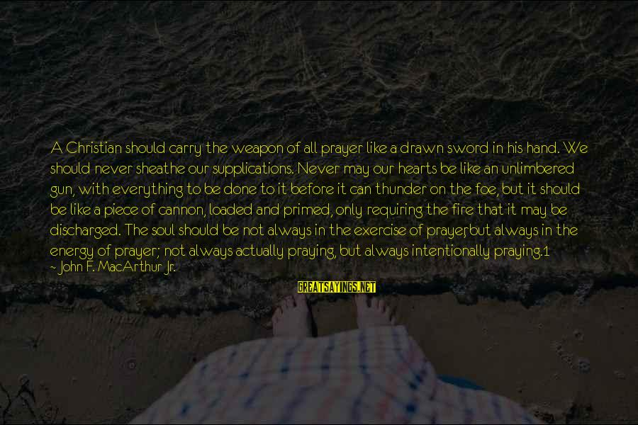 Gun Carry Sayings By John F. MacArthur Jr.: A Christian should carry the weapon of all prayer like a drawn sword in his