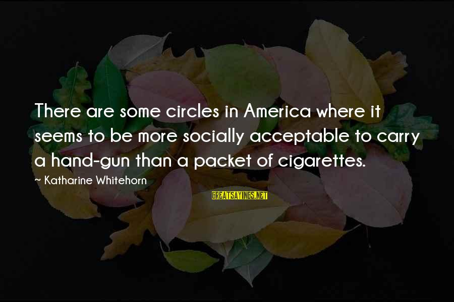Gun Carry Sayings By Katharine Whitehorn: There are some circles in America where it seems to be more socially acceptable to