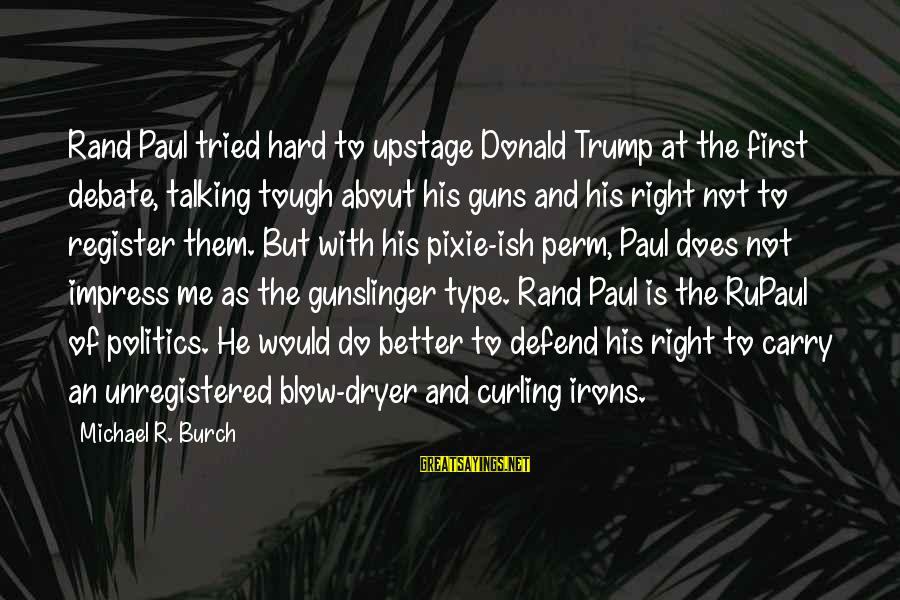 Gun Carry Sayings By Michael R. Burch: Rand Paul tried hard to upstage Donald Trump at the first debate, talking tough about