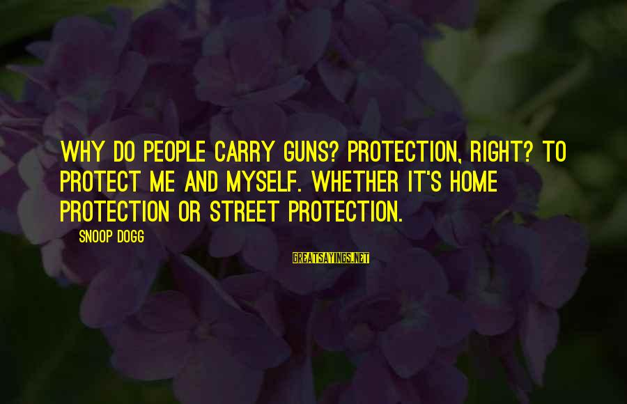 Gun Carry Sayings By Snoop Dogg: Why do people carry guns? Protection, right? To protect me and myself. Whether it's home