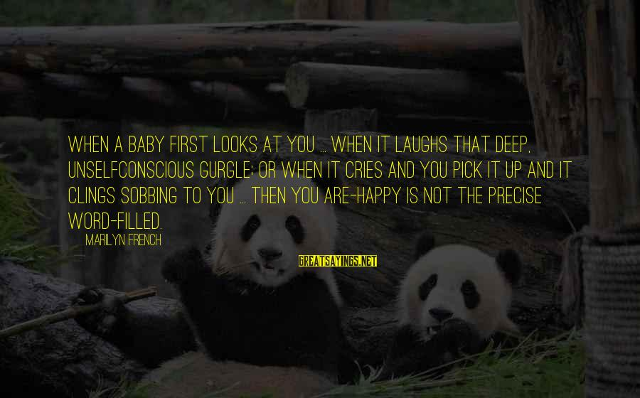 Gurgle Sayings By Marilyn French: When a baby first looks at you ... when it laughs that deep, unselfconscious gurgle;