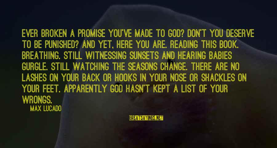 Gurgle Sayings By Max Lucado: Ever broken a promise you've made to God? Don't you deserve to be punished? And