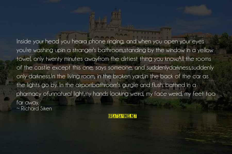 Gurgle Sayings By Richard Siken: Inside your head you heara phone ringing, and when you open your eyes you're washing
