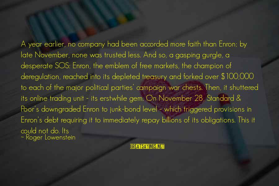 Gurgle Sayings By Roger Lowenstein: A year earlier, no company had been accorded more faith than Enron; by late November,